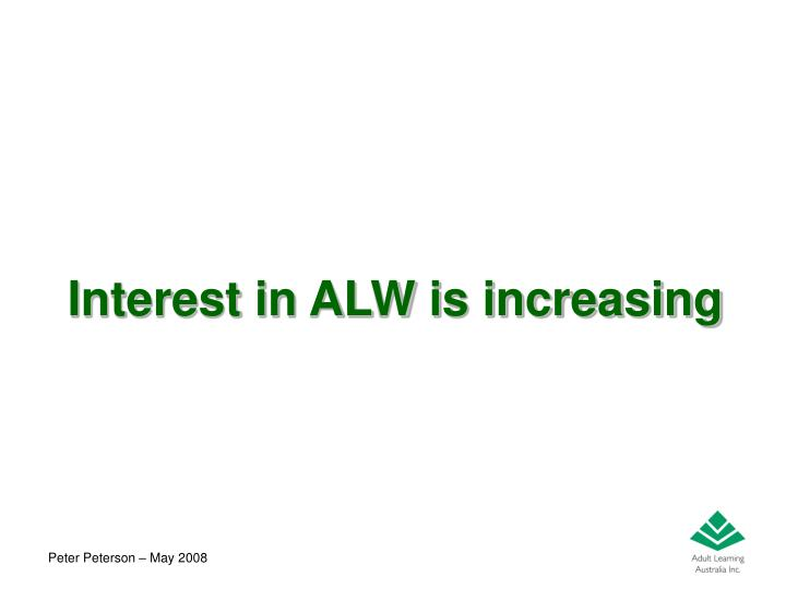 Interest in ALW is increasing