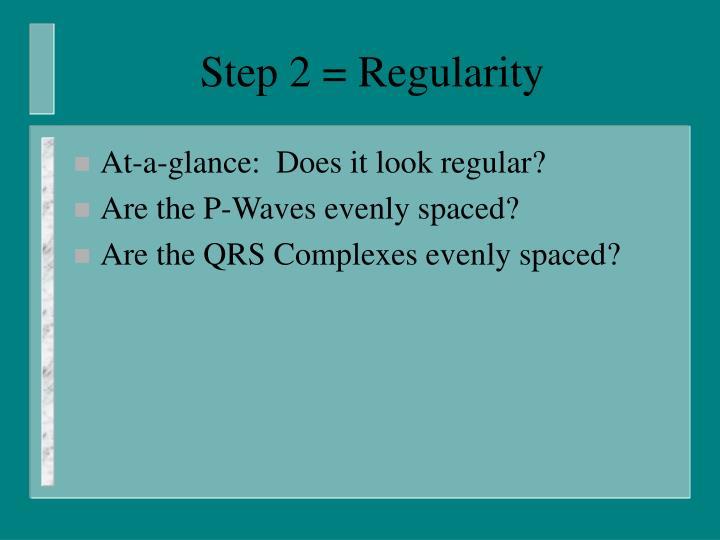 Step 2 = Regularity