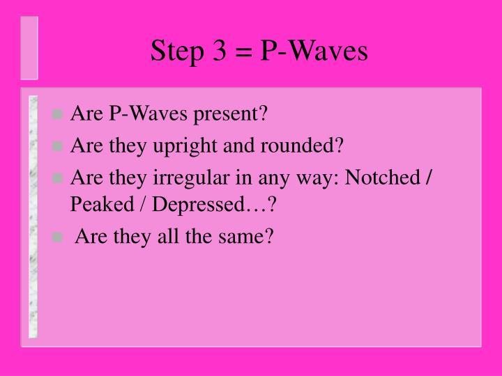 Step 3 = P-Waves