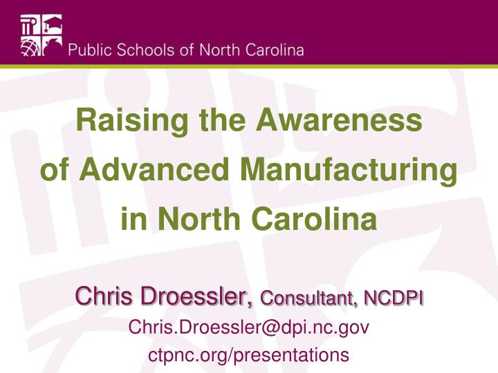Raising the awareness of advanced manufacturing in north carolina