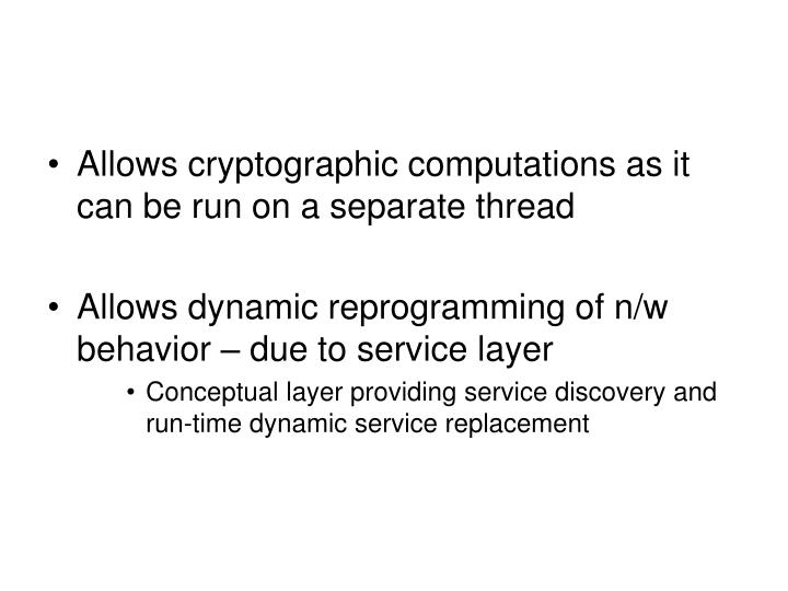 Allows cryptographic computations as it can be run on a separate thread