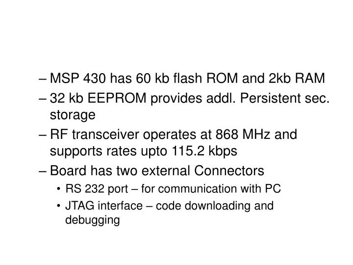 MSP 430 has 60 kb flash ROM and 2kb RAM