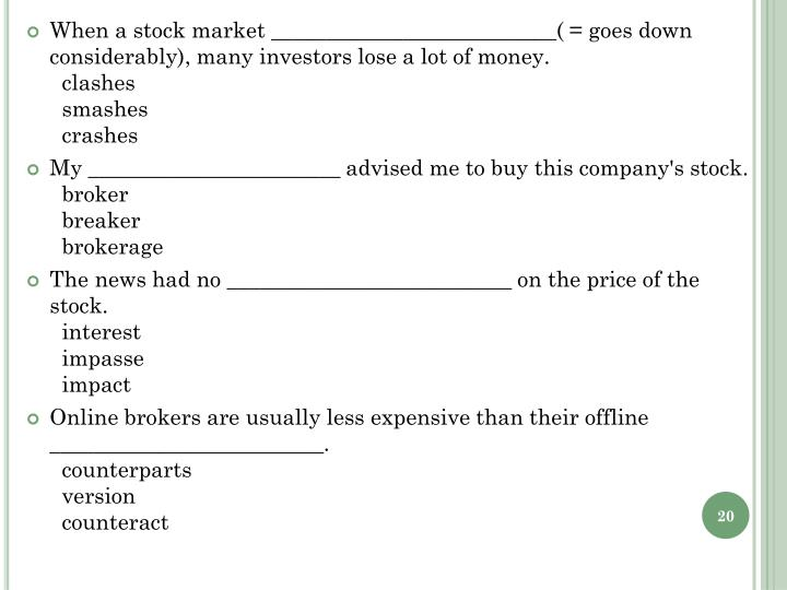 When a stock market __________________________( = goes down considerably), many investors lose a lot of money.