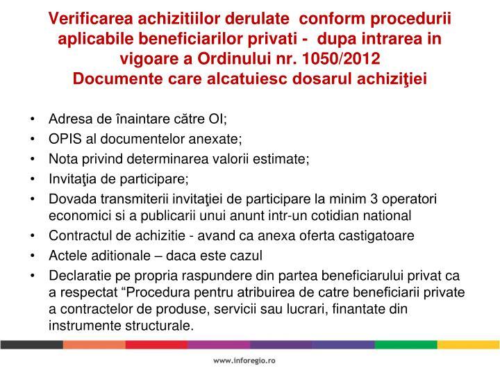 Verificarea achizitiilor derulate  conform procedurii aplicabile beneficiarilor privati -  dupa intrarea in vigoare a Ordinului nr. 1050/2012