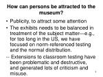 how can persons be attracted to the museum