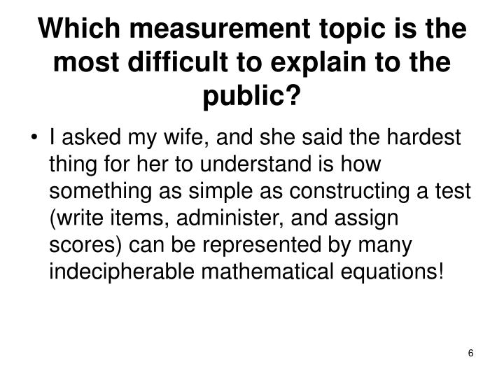Which measurement topic is the most difficult to explain to the public?