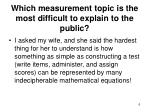 which measurement topic is the most difficult to explain to the public