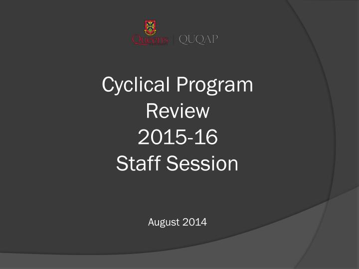 Cyclical program review 2015 16 staff session august 2014