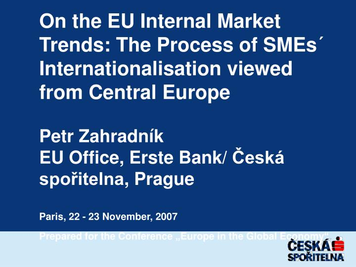 On the EU Internal Market Trends: The Process of SMEs´ Internationalisation viewed from Central Eur...