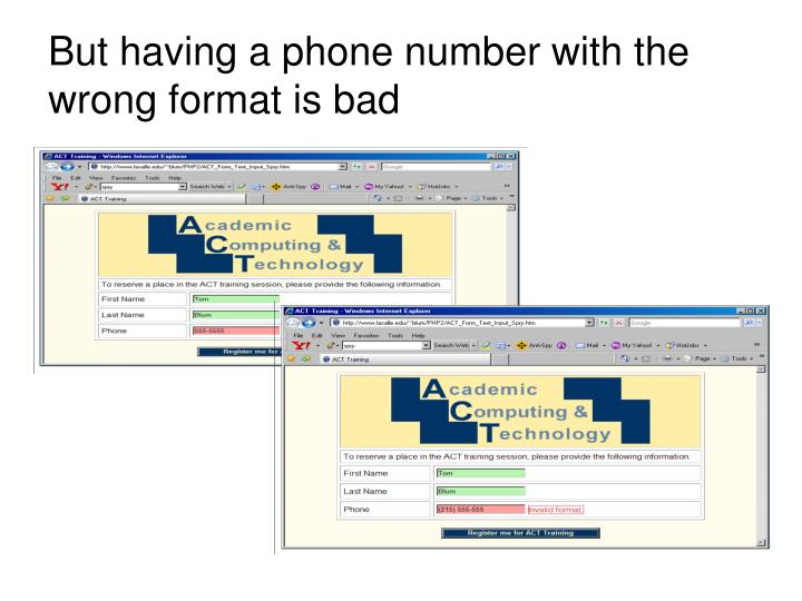 But having a phone number with the wrong format is bad
