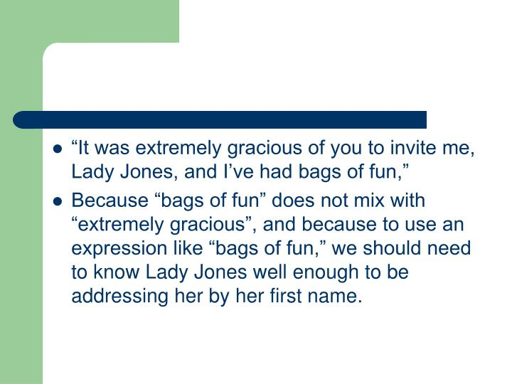 """It was extremely gracious of you to invite me, Lady Jones, and I've had bags of fun,"""