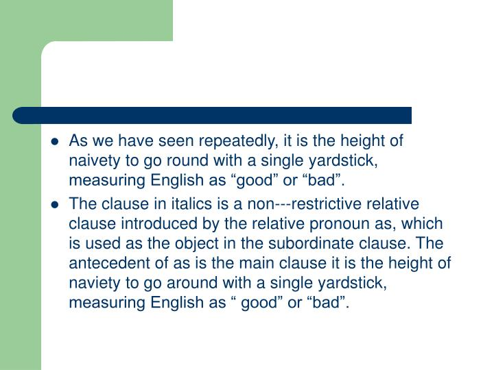 "As we have seen repeatedly, it is the height of naivety to go round with a single yardstick, measuring English as ""good"" or ""bad""."