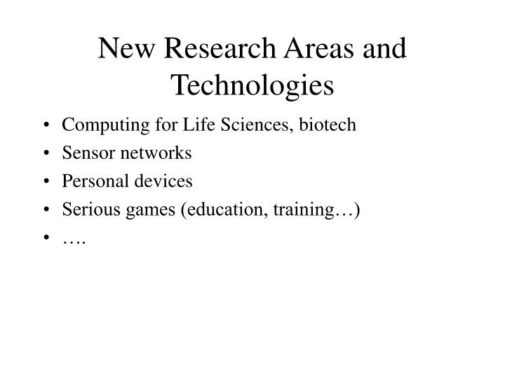 New Research Areas and Technologies