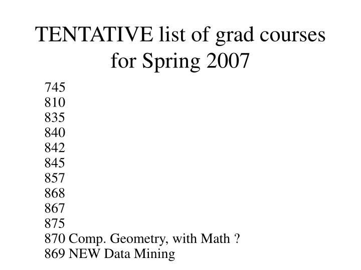 TENTATIVE list of grad courses for Spring 2007