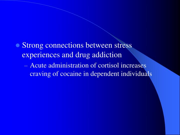 Strong connections between stress experiences and drug addiction