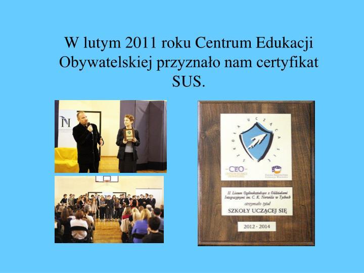 W lutym 2011 roku Centrum Edukacji Obywatelskiej przyznało nam certyfikat