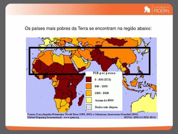 Os países mais pobres da Terra se encontram na região abaixo: