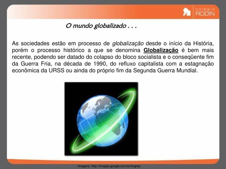 O mundo globalizado . . .