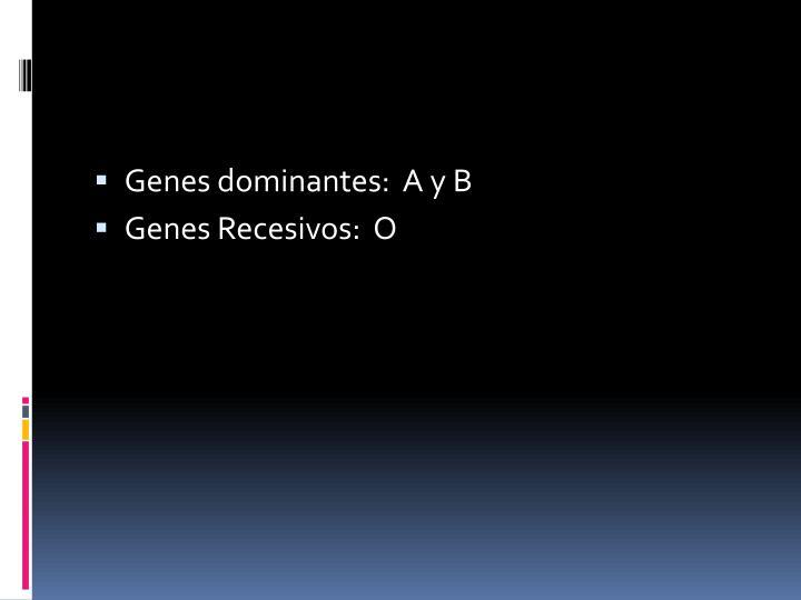 Genes dominantes:  A y B