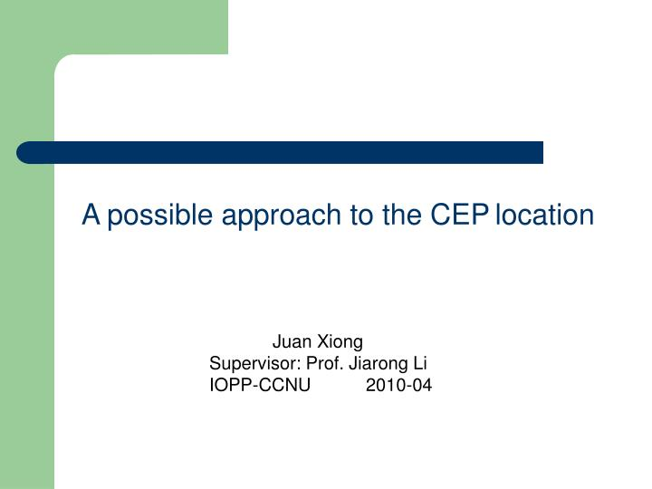 A possible approach to the CEP