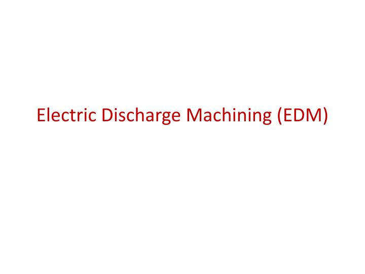 Electric discharge machining edm