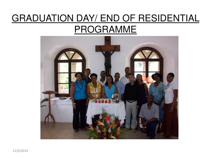 GRADUATION DAY/ END OF RESIDENTIAL PROGRAMME