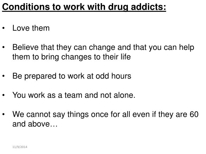 Conditions to work with drug addicts: