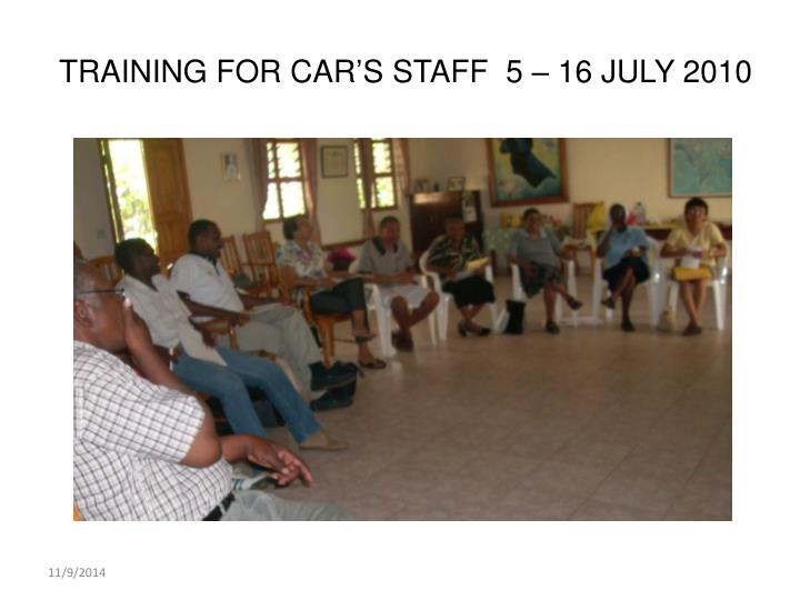 TRAINING FOR CAR'S STAFF  5 – 16 JULY 2010