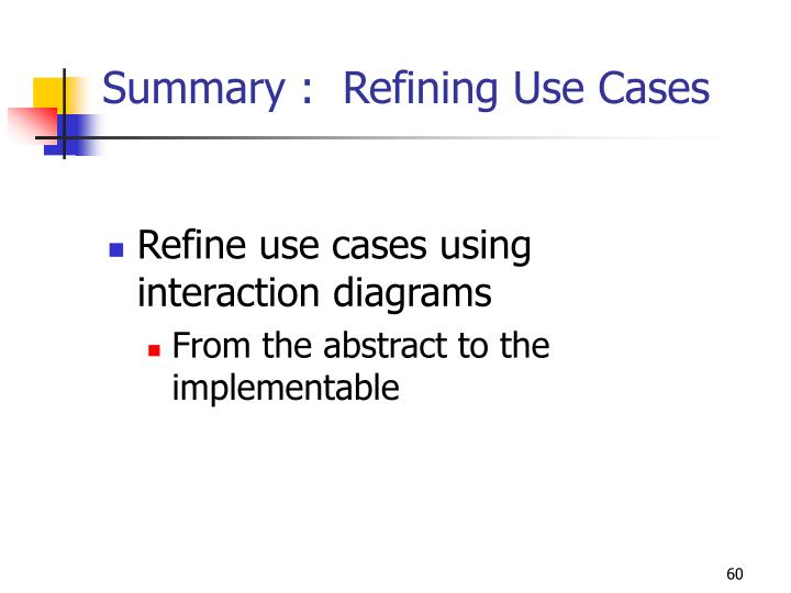 Summary :  Refining Use Cases