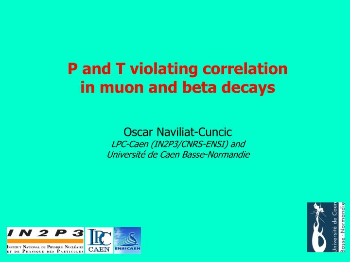 P and t violating correlation in muon and beta decays