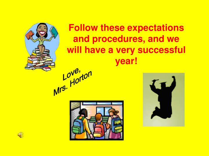 Follow these expectations and procedures, and we will have a very successful year!