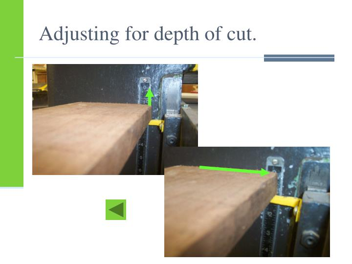 Adjusting for depth of cut.