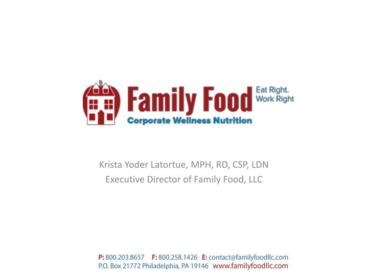Krista yoder latortue mph rd csp ldn executive director of family food llc