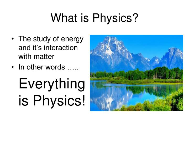 The study of energy and it's interaction with matter