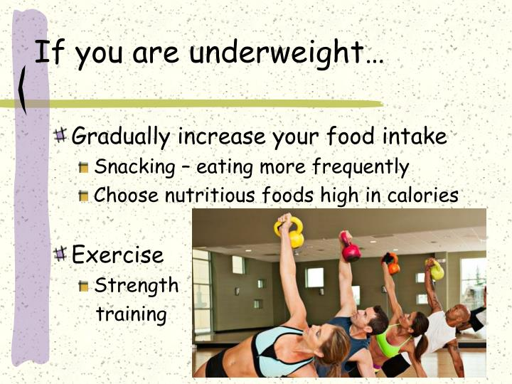 If you are underweight…