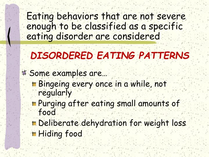Eating behaviors that are not severe enough to be classified as a specific eating disorder are considered