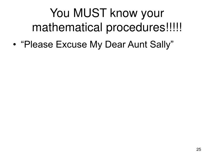 You MUST know your mathematical procedures!!!!!