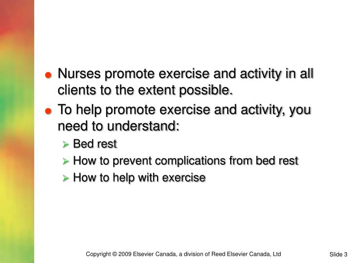 Nurses promote exercise and activity in all clients to the extent possible.