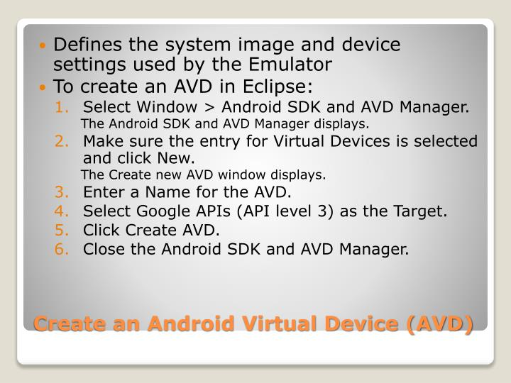 Defines the system image and device settings used by the Emulator