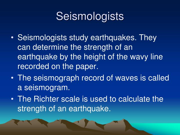 Seismologists