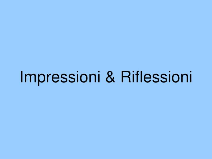 Impressioni & Riflessioni