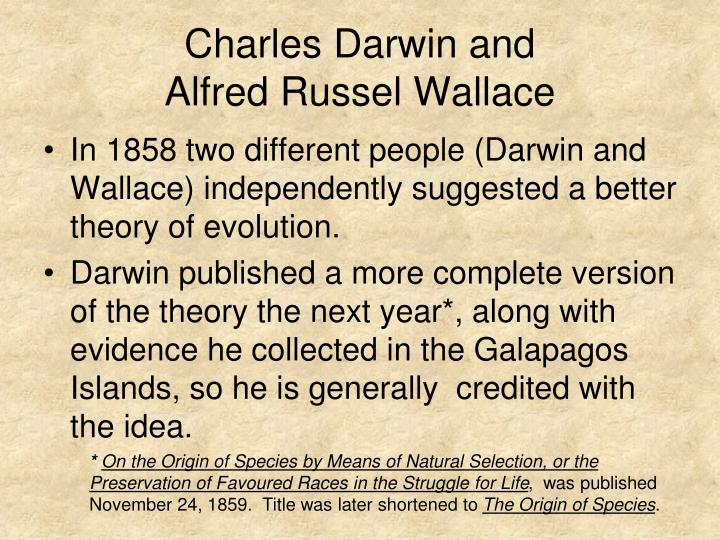 an introduction to the theories of evolution by charles darwin and alfred wallace He helped discover evolution, and then became extinct charles darwin is known as the father of evolution but another british naturalist, alfred russel wallace, played a major role in.