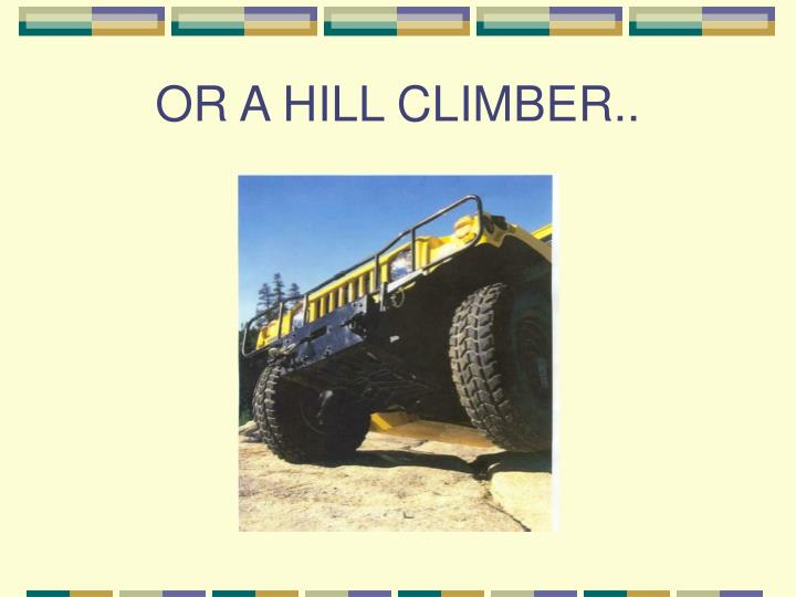 OR A HILL CLIMBER..