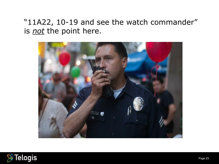 """11A22, 10-19 and see the watch commander"" is"