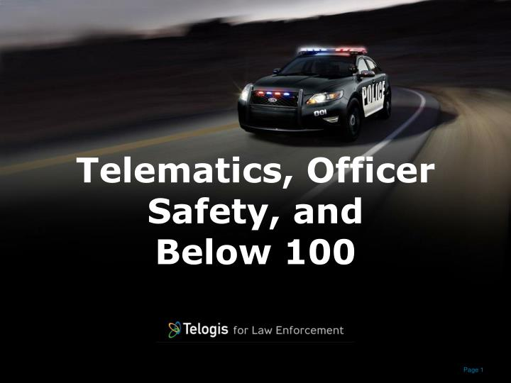 Telematics officer safety and below 100