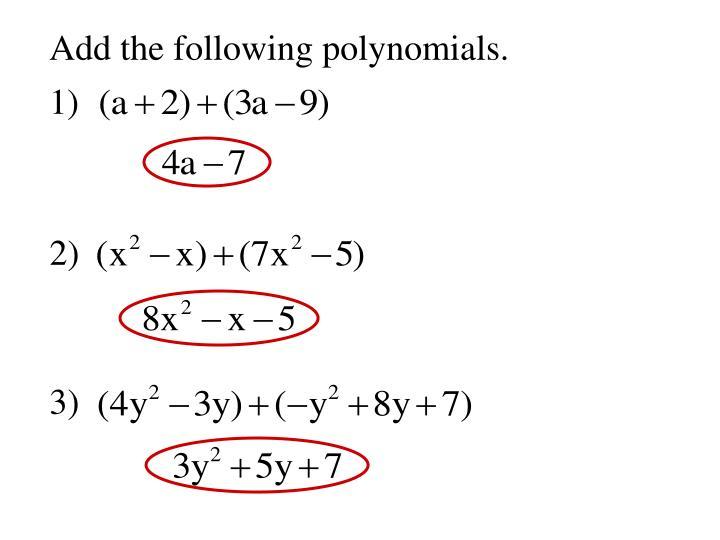 Add the following polynomials.