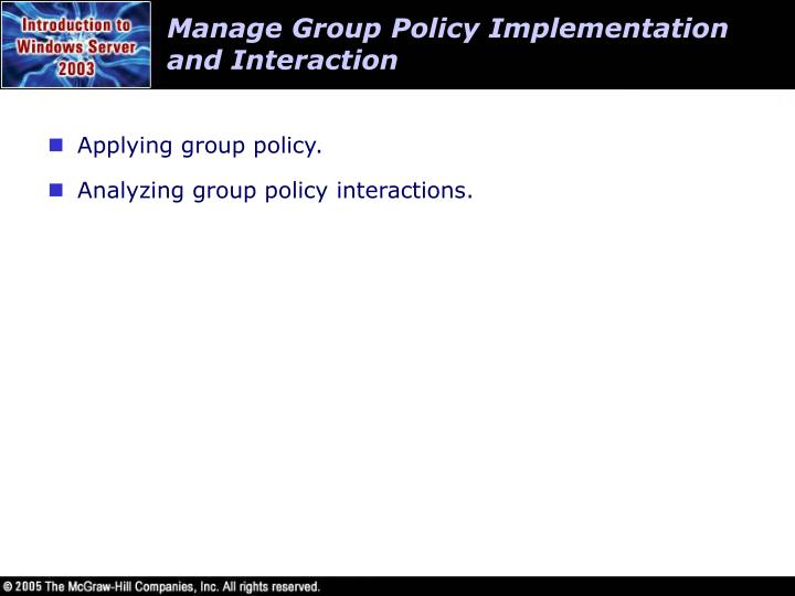 Manage Group Policy Implementation and Interaction