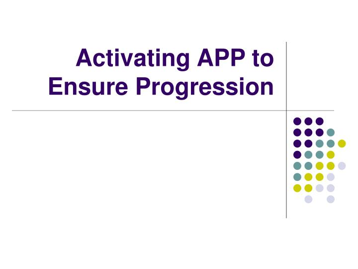 Activating app to ensure progression