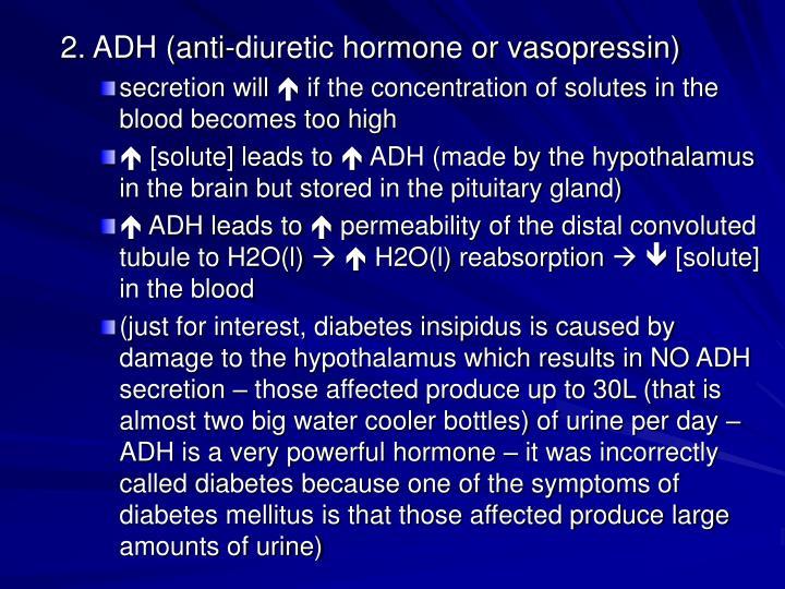 2. ADH (anti-diuretic hormone or vasopressin)