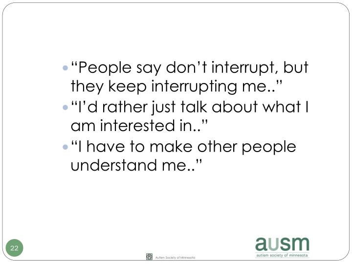 """People say don't interrupt, but they keep interrupting me.."""